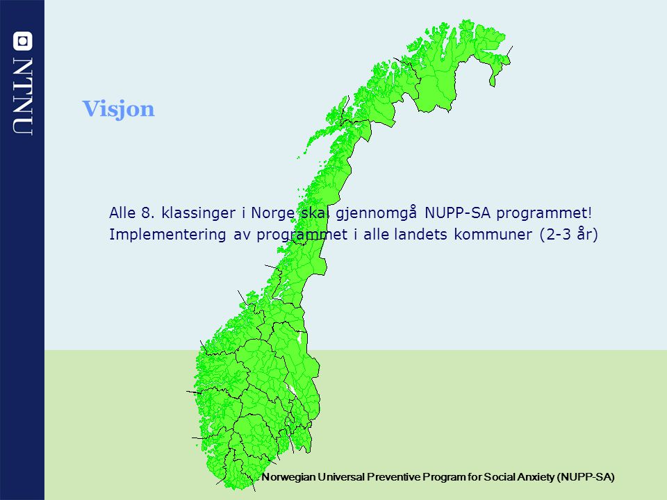 15 The Norwegian Universal Preventive Program for Social Anxiety (NUPP-SA) Visjon Alle 8. klassinger i Norge skal gjennomgå NUPP-SA programmet! Implem