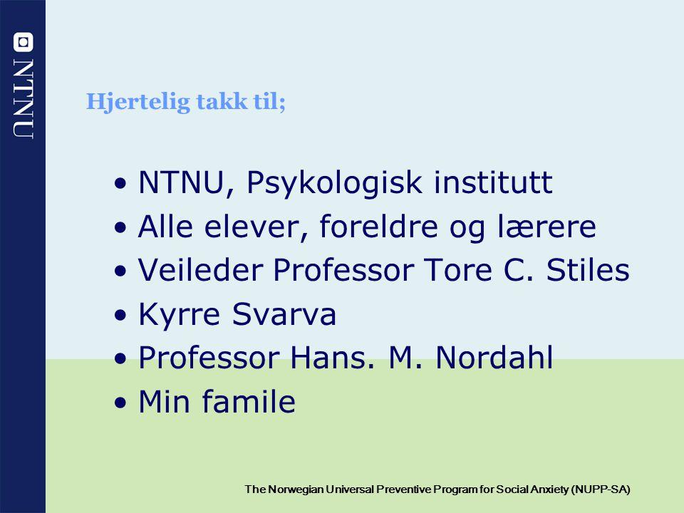 16 The Norwegian Universal Preventive Program for Social Anxiety (NUPP-SA) Hjertelig takk til; NTNU, Psykologisk institutt Alle elever, foreldre og læ