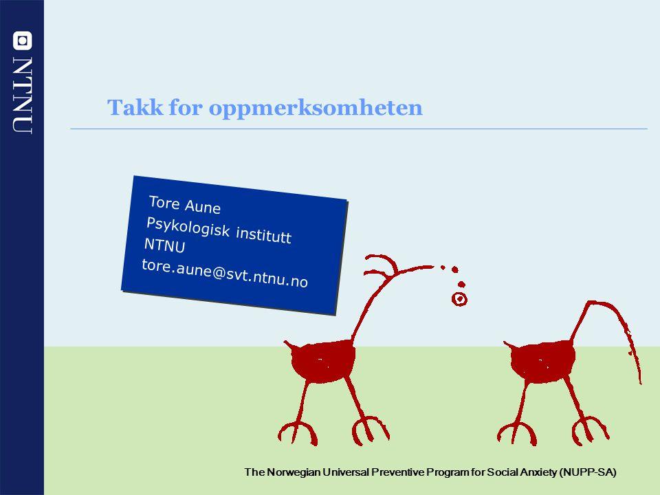 17 The Norwegian Universal Preventive Program for Social Anxiety (NUPP-SA) Takk for oppmerksomheten Tore Aune Psykologisk institutt NTNU tore.aune@svt
