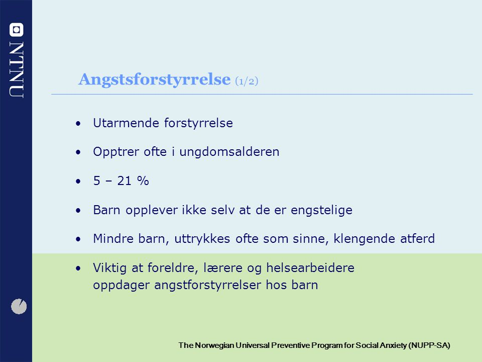 3 The Norwegian Universal Preventive Program for Social Anxiety (NUPP-SA) Angstsforstyrrelse (1/2) Utarmende forstyrrelse Opptrer ofte i ungdomsaldere