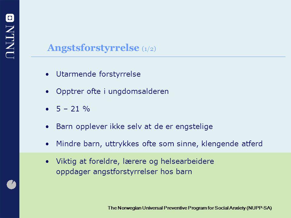 4 The Norwegian Universal Preventive Program for Social Anxiety (NUPP-SA) Angstforstyrrelse (2/2) Evolusjon -> overlevelsesmekanisme Fryktreaksjon Nevropsykologisk utvikling Persepsjon -> blir styrt Katastrofetenkende Affekt, Arousal, Atferd, Interpersonlig