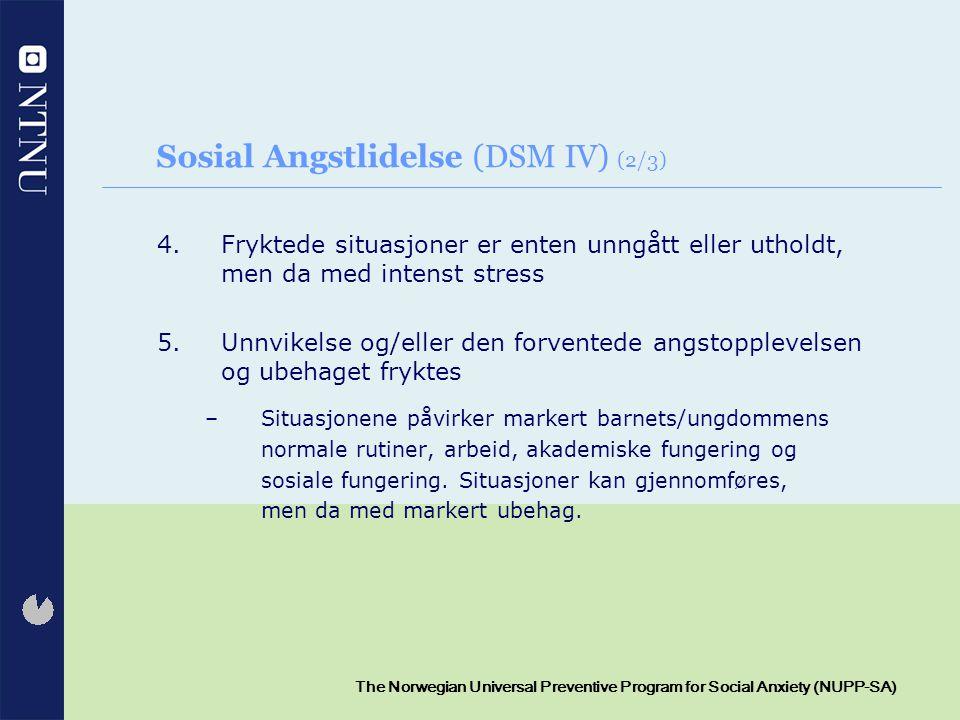 7 The Norwegian Universal Preventive Program for Social Anxiety (NUPP-SA) Sosial Angstlidelse (DSM IV) (2/3) 4.Fryktede situasjoner er enten unngått e