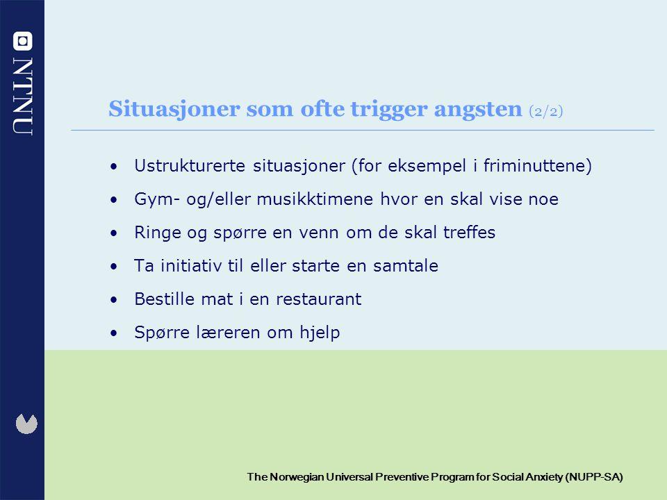 8 The Norwegian Universal Preventive Program for Social Anxiety (NUPP-SA) Situasjoner som ofte trigger angsten (2/2) Ustrukturerte situasjoner (for ek