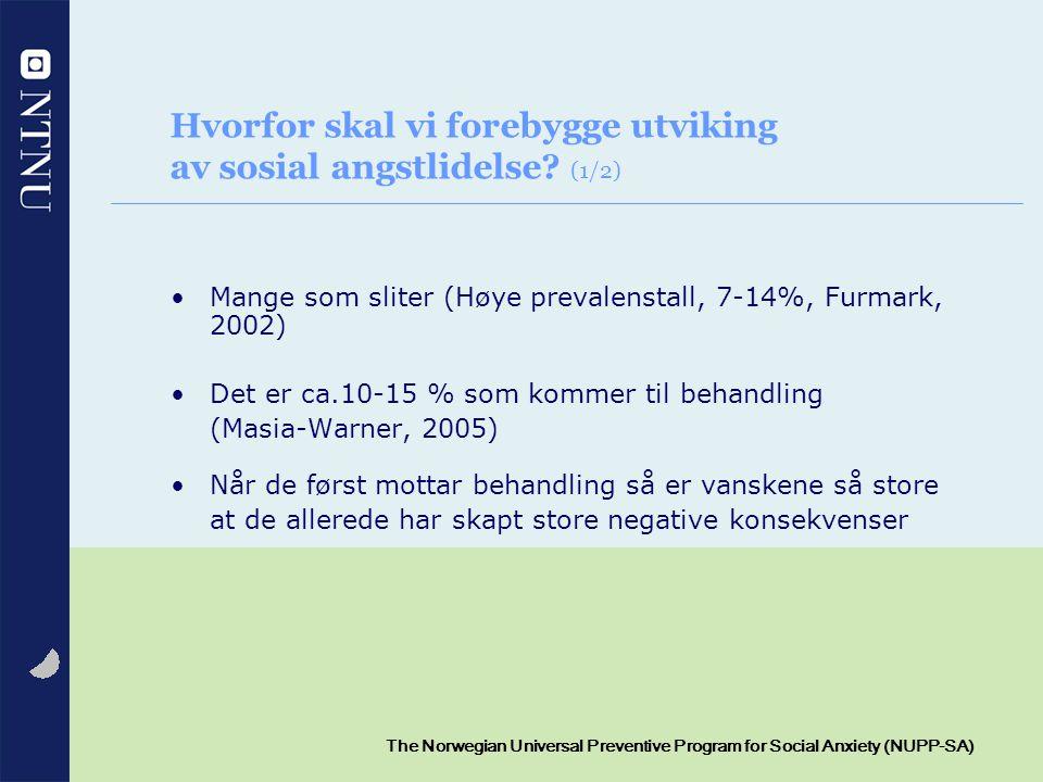 9 The Norwegian Universal Preventive Program for Social Anxiety (NUPP-SA) Hvorfor skal vi forebygge utviking av sosial angstlidelse? (1/2) Mange som s