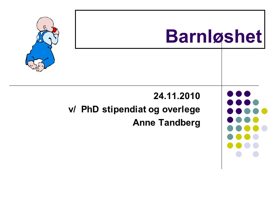 Barnløshet 24.11.2010 v/ PhD stipendiat og overlege Anne Tandberg