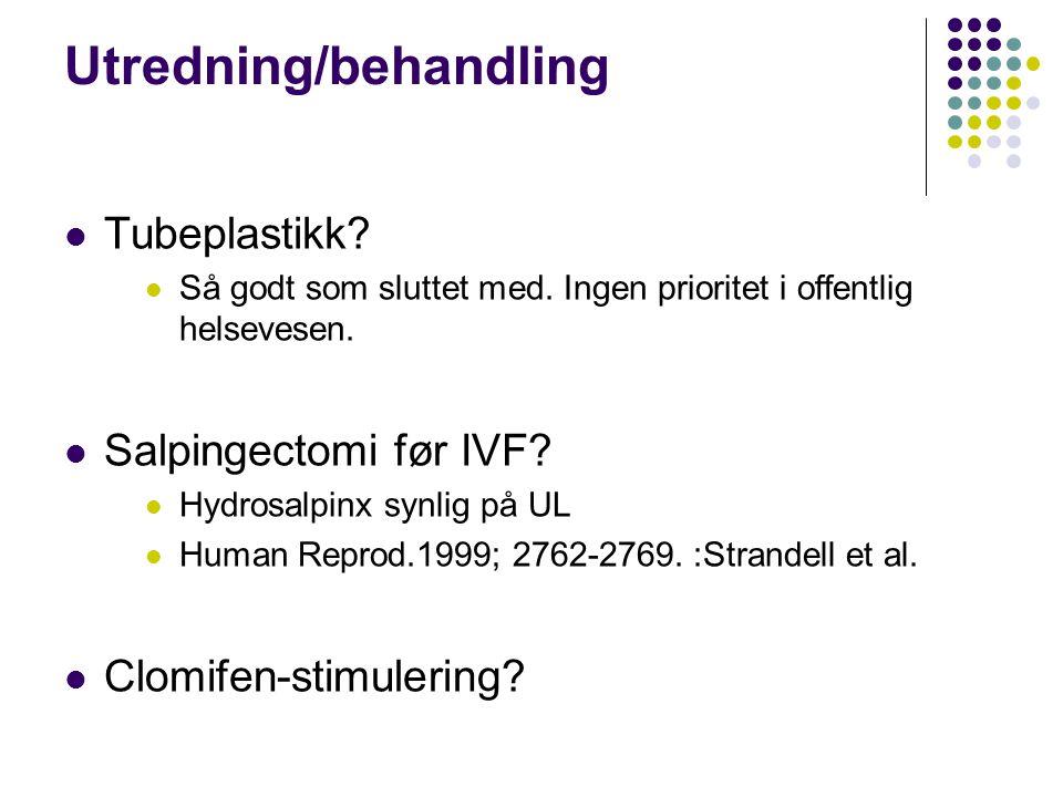 Tubeplastikk? Så godt som sluttet med. Ingen prioritet i offentlig helsevesen. Salpingectomi før IVF? Hydrosalpinx synlig på UL Human Reprod.1999; 276