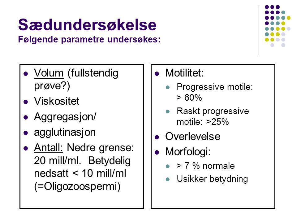 Sædundersøkelse Følgende parametre undersøkes: Volum (fullstendig prøve?) Viskositet Aggregasjon/ agglutinasjon Antall: Nedre grense: 20 mill/ml. Bety