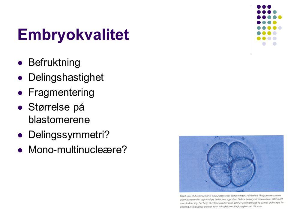 Embryokvalitet Befruktning Delingshastighet Fragmentering Størrelse på blastomerene Delingssymmetri? Mono-multinucleære?