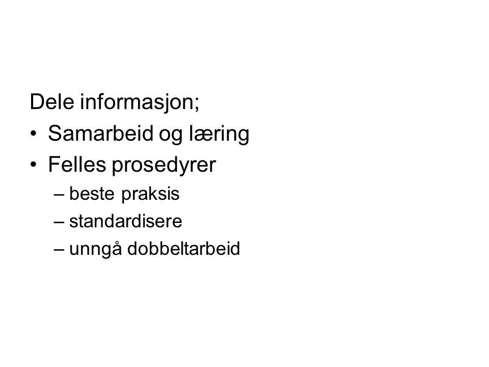 Dele informasjon; Samarbeid og læring Felles prosedyrer –beste praksis –standardisere –unngå dobbeltarbeid
