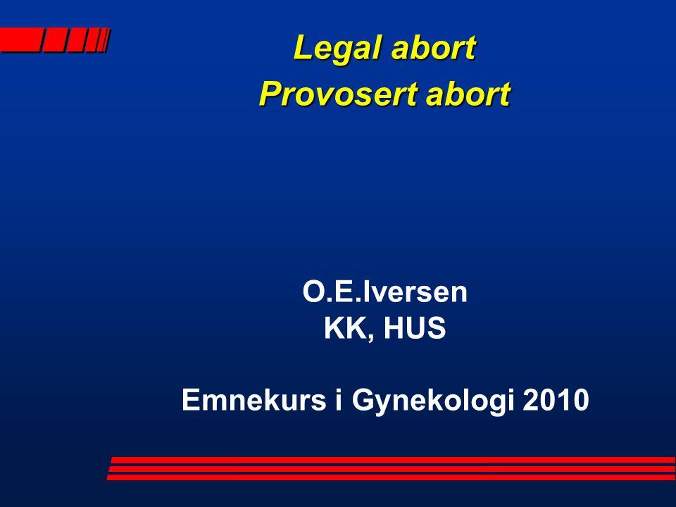 Legal abort Provosert abort O.E.Iversen KK, HUS Emnekurs i Gynekologi 2010