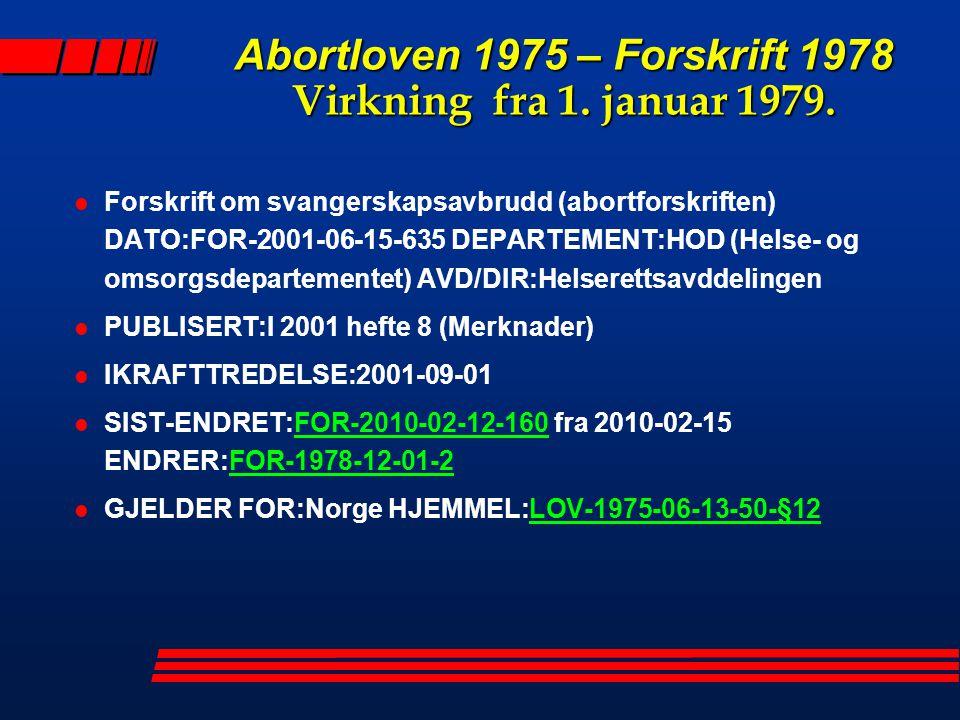 Abortloven 1975 – Forskrift 1978 Virkning fra 1. januar 1979. l Forskrift om svangerskapsavbrudd (abortforskriften) DATO:FOR-2001-06-15-635 DEPARTEMEN