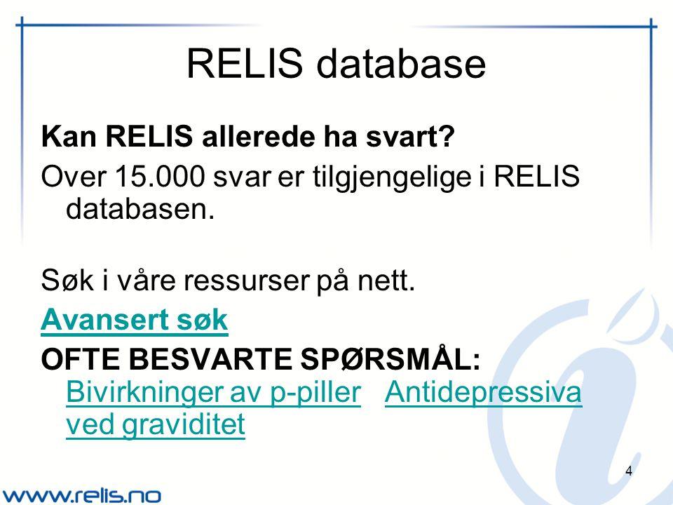 4 RELIS database Kan RELIS allerede ha svart.Over 15.000 svar er tilgjengelige i RELIS databasen.