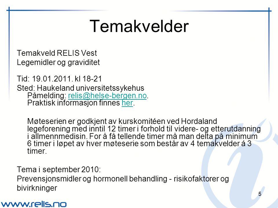 5 Temakvelder Temakveld RELIS Vest Legemidler og graviditet Tid: 19.01.2011.
