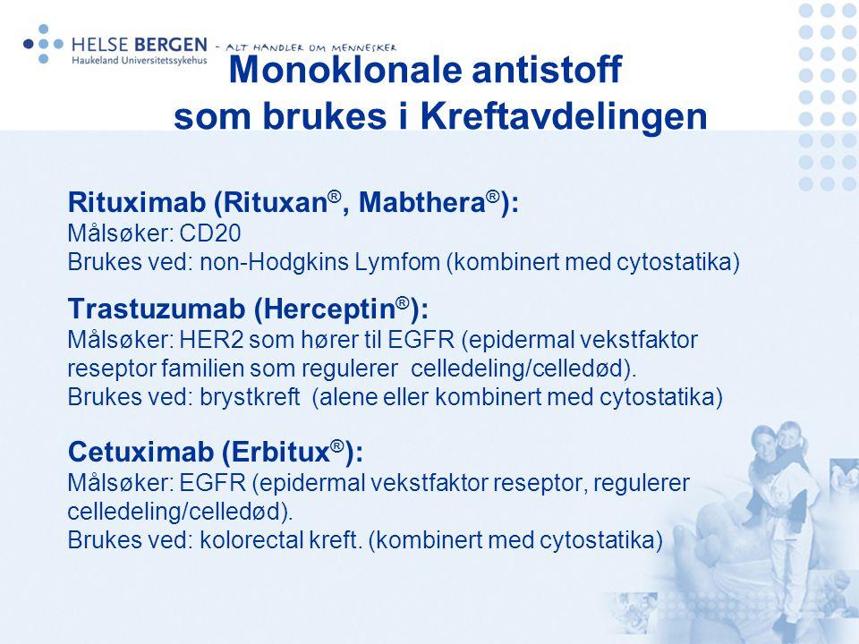Rituximab (Rituxan ®, Mabthera ® ): Målsøker: CD20 Brukes ved: non-Hodgkins Lymfom (kombinert med cytostatika) Trastuzumab (Herceptin ® ): Målsøker: H