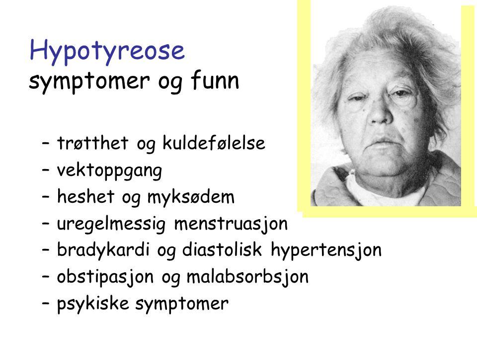 Hypotyreose symptomer og funn –trøtthet og kuldefølelse –vektoppgang –heshet og myksødem –uregelmessig menstruasjon –bradykardi og diastolisk hyperten