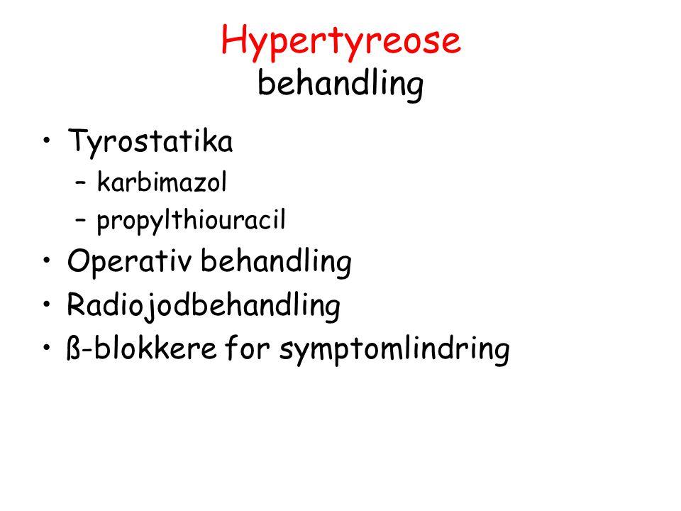 Hypertyreose behandling Tyrostatika –karbimazol –propylthiouracil Operativ behandling Radiojodbehandling ß-blokkere for symptomlindring