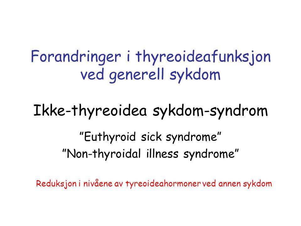 """Forandringer i thyreoideafunksjon ved generell sykdom Ikke-thyreoidea sykdom-syndrom """"Euthyroid sick syndrome"""" """"Non-thyroidal illness syndrome"""" Reduks"""