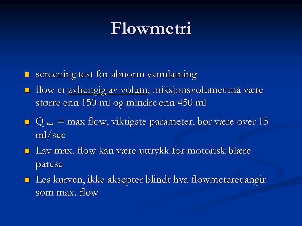Flowmetri screening test for abnorm vannlatning screening test for abnorm vannlatning flow er avhengig av volum, miksjonsvolumet må være større enn 150 ml og mindre enn 450 ml flow er avhengig av volum, miksjonsvolumet må være større enn 150 ml og mindre enn 450 ml Q max = max flow, viktigste parameter, bør være over 15 ml/sec Q max = max flow, viktigste parameter, bør være over 15 ml/sec Lav max.