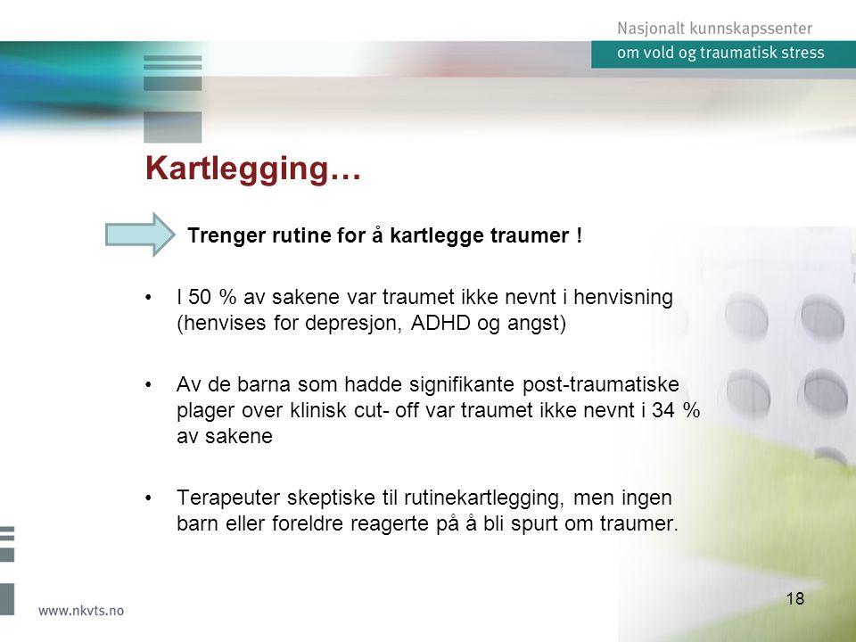 Kartlegging… Trenger rutine for å kartlegge traumer .