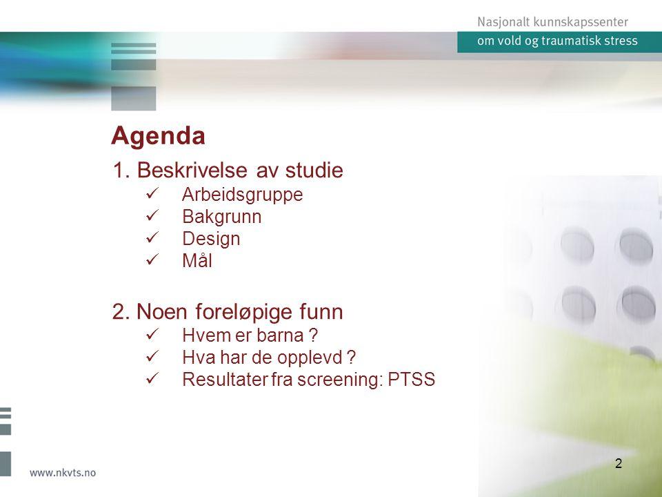 Agenda 2 1.Beskrivelse av studie Arbeidsgruppe Bakgrunn Design Mål 2.