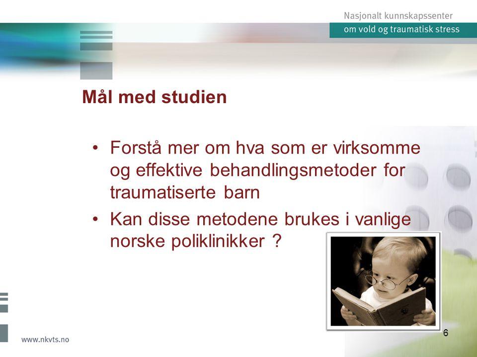Mål med studien Forstå mer om hva som er virksomme og effektive behandlingsmetoder for traumatiserte barn Kan disse metodene brukes i vanlige norske poliklinikker .