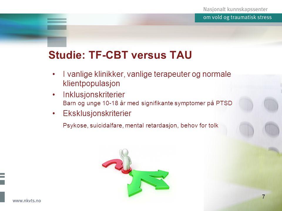 Studie: TF-CBT versus TAU I vanlige klinikker, vanlige terapeuter og normale klientpopulasjon Inklusjonskriterier Barn og unge 10-18 år med signifikante symptomer på PTSD Eksklusjonskriterier Psykose, suicidalfare, mental retardasjon, behov for tolk 7