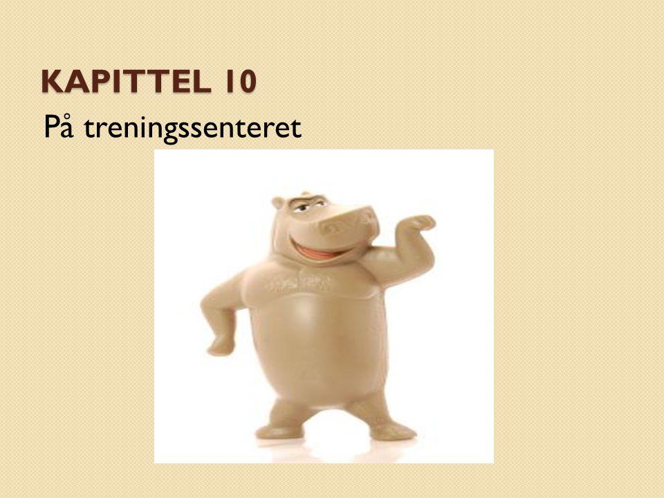 KAPITTEL 10 På treningssenteret