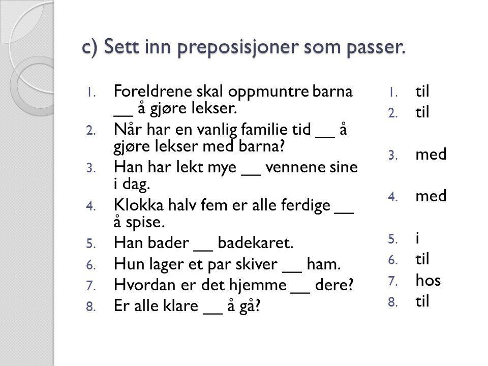 c) Sett inn preposisjoner som passer.1. Foreldrene skal oppmuntre barna __ å gjøre lekser.