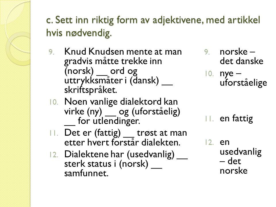 c.Sett inn riktig form av adjektivene, med artikkel hvis nødvendig.