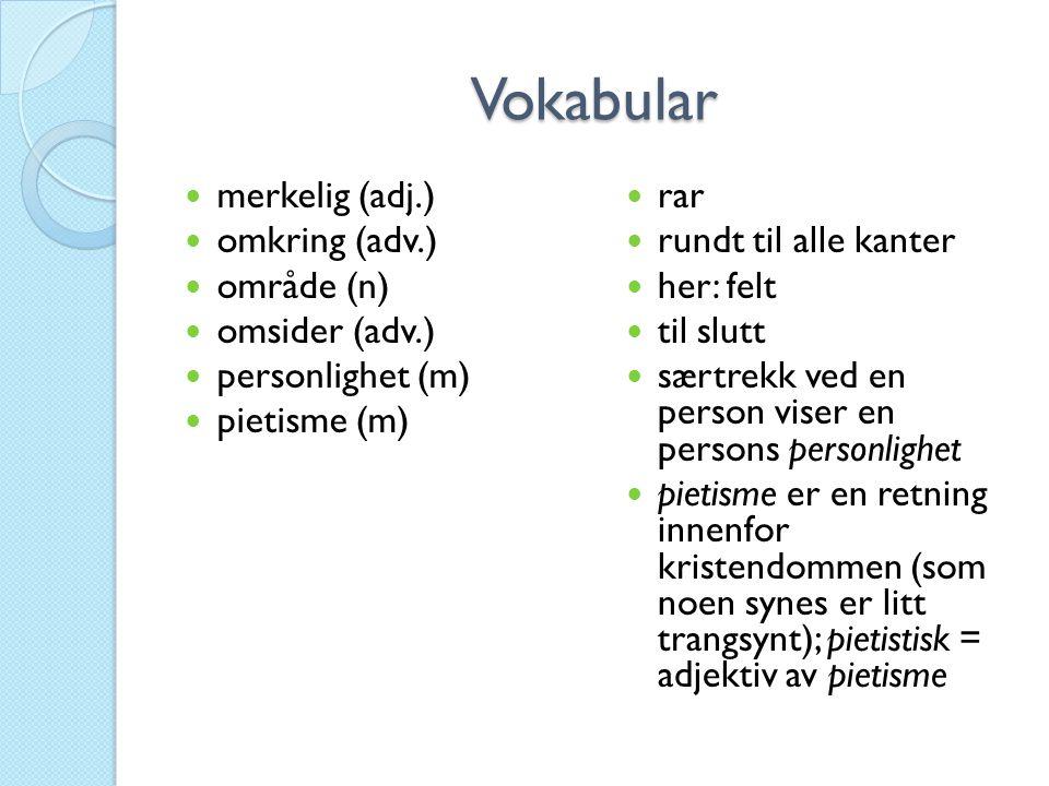 Vokabular merkelig (adj.) omkring (adv.) område (n) omsider (adv.) personlighet (m) pietisme (m) rar rundt til alle kanter her: felt til slutt særtrek