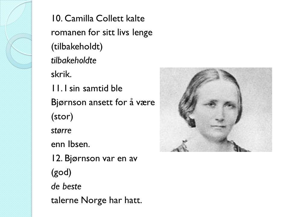 10. Camilla Collett kalte romanen for sitt livs lenge (tilbakeholdt) tilbakeholdte skrik. 11. I sin samtid ble Bjørnson ansett for å være (stor) størr