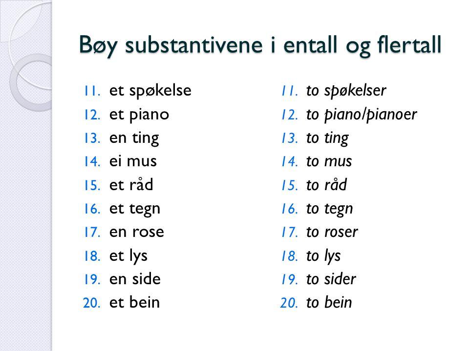 Bøy substantivene i entall og flertall 11. et spøkelse 12. et piano 13. en ting 14. ei mus 15. et råd 16. et tegn 17. en rose 18. et lys 19. en side 2