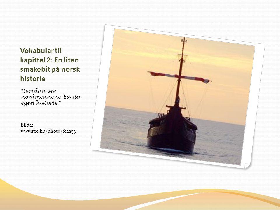 Vokabular til kapittel 2: En liten smakebit på norsk historie Hvordan ser nordmennene på sin egen historie.
