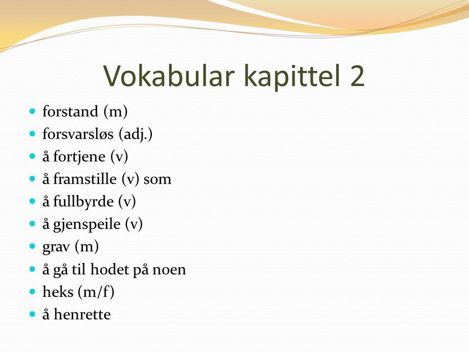 Vokabular kapittel 2 forstand (m) forsvarsløs (adj.) å fortjene (v) å framstille (v) som å fullbyrde (v) å gjenspeile (v) grav (m) å gå til hodet på noen heks (m/f) å henrette