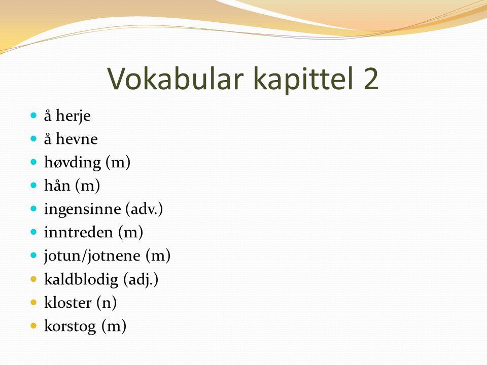 Vokabular kapittel 2 å herje å hevne høvding (m) hån (m) ingensinne (adv.) inntreden (m) jotun/jotnene (m) kaldblodig (adj.) kloster (n) korstog (m)