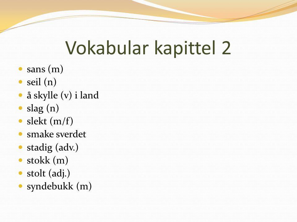 Vokabular kapittel 2 sans (m) seil (n) å skylle (v) i land slag (n) slekt (m/f) smake sverdet stadig (adv.) stokk (m) stolt (adj.) syndebukk (m)