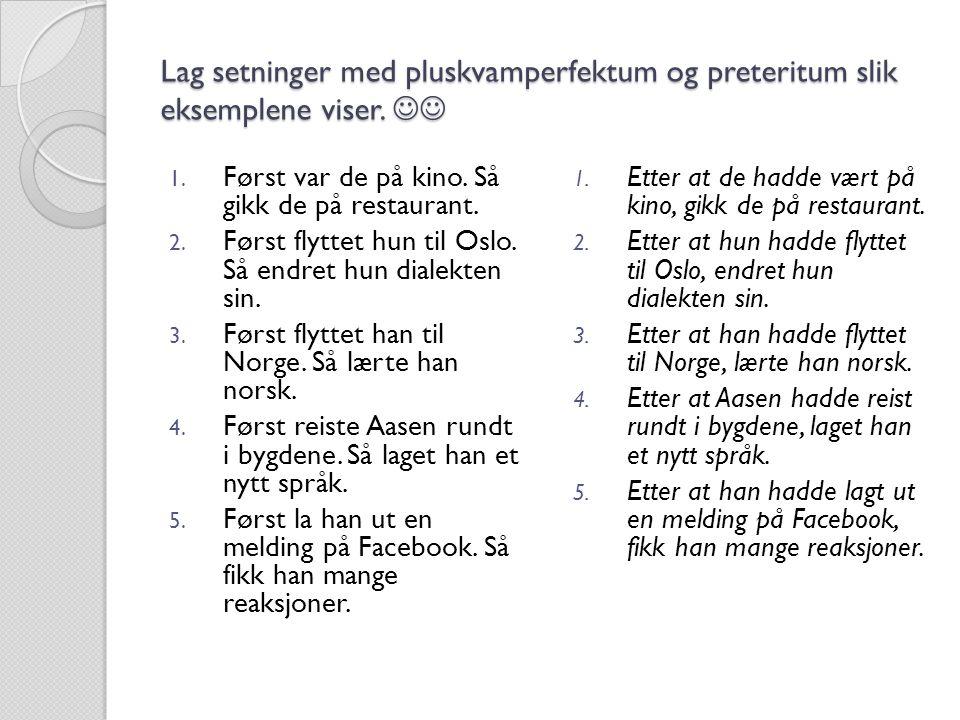 Lag setninger med pluskvamperfektum og preteritum slik eksemplene viser. Lag setninger med pluskvamperfektum og preteritum slik eksemplene viser. 1. F