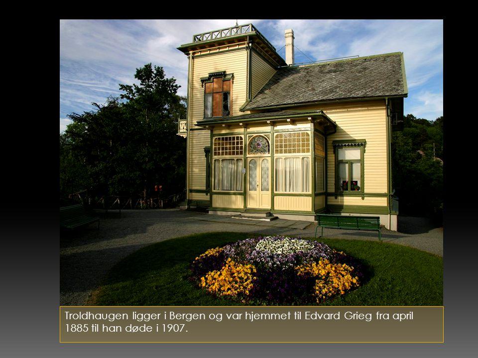 Troldhaugen ligger i Bergen og var hjemmet til Edvard Grieg fra april 1885 til han døde i 1907.