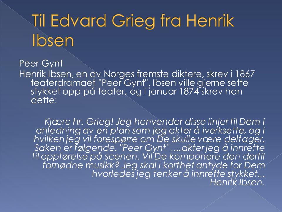 Peer Gynt Henrik Ibsen, en av Norges fremste diktere, skrev i 1867 teaterdramaet