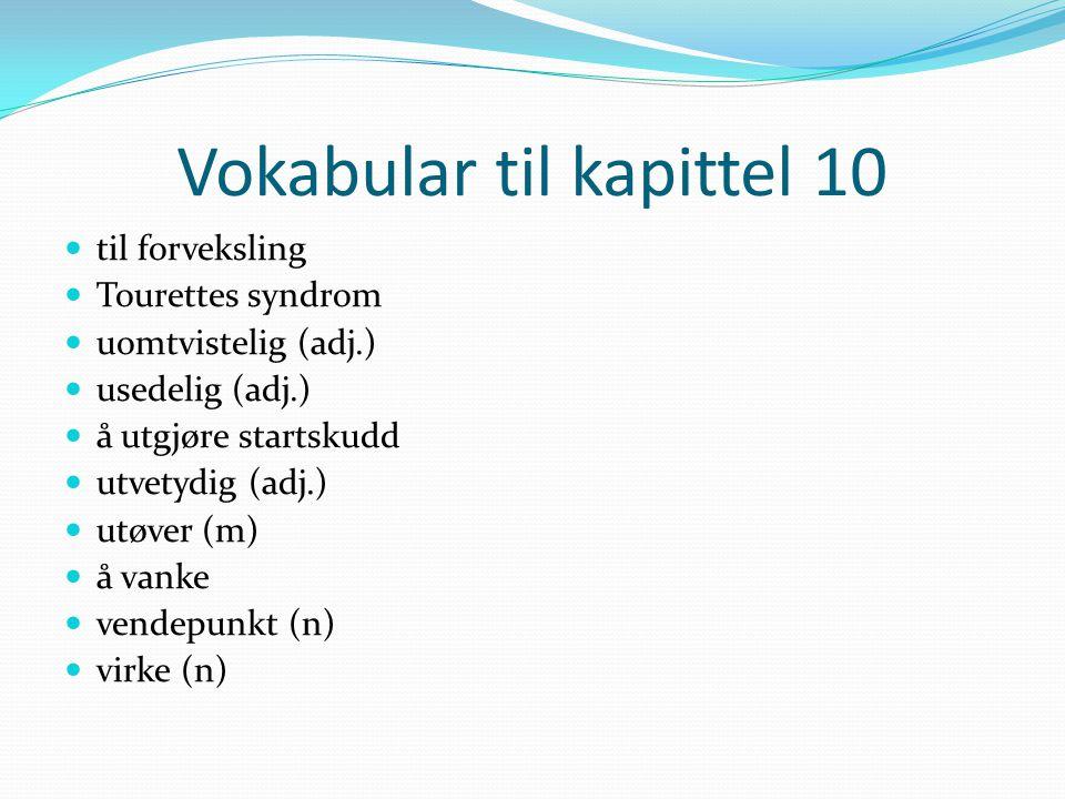 Vokabular til kapittel 10 til forveksling Tourettes syndrom uomtvistelig (adj.) usedelig (adj.) å utgjøre startskudd utvetydig (adj.) utøver (m) å van