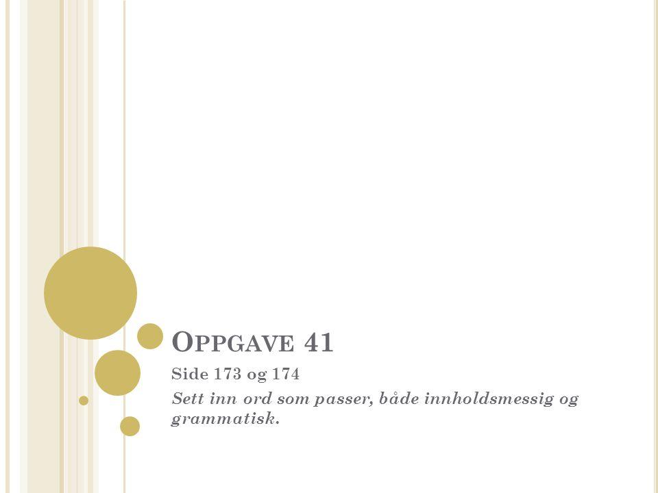 O PPGAVE 41 Side 173 og 174 Sett inn ord som passer, både innholdsmessig og grammatisk.