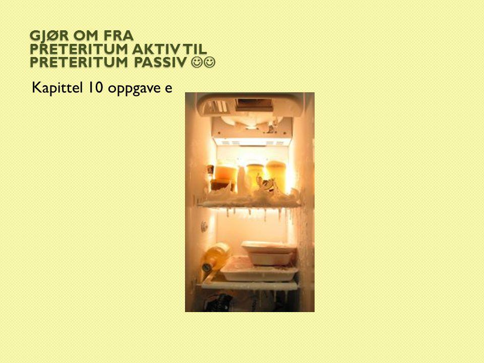 Gjør om fra preteritum aktiv til preteritum passiv.
