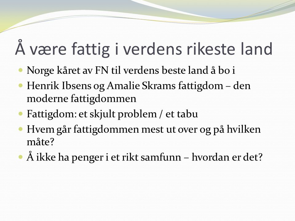 Å være fattig i verdens rikeste land Norge kåret av FN til verdens beste land å bo i Henrik Ibsens og Amalie Skrams fattigdom – den moderne fattigdomm