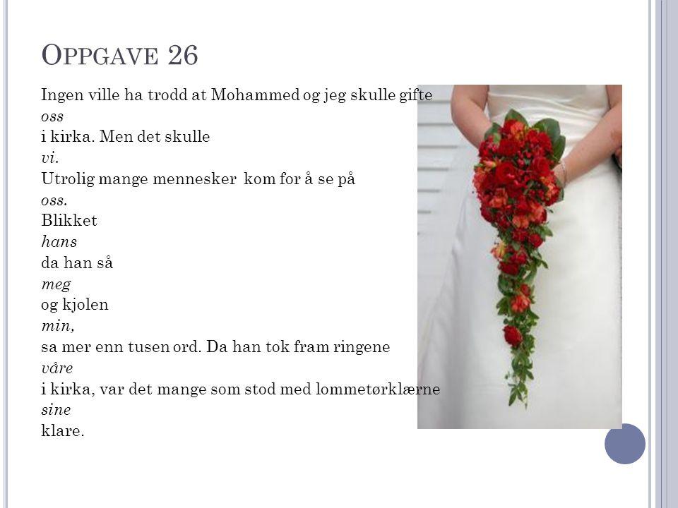 O PPGAVE 26 Ingen ville ha trodd at Mohammed og jeg skulle gifte oss i kirka. Men det skulle vi. Utrolig mange mennesker kom for å se på oss. Blikket