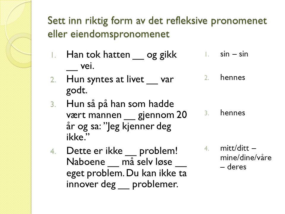 Sett inn riktig form av det refleksive pronomenet eller eiendomspronomenet 1.
