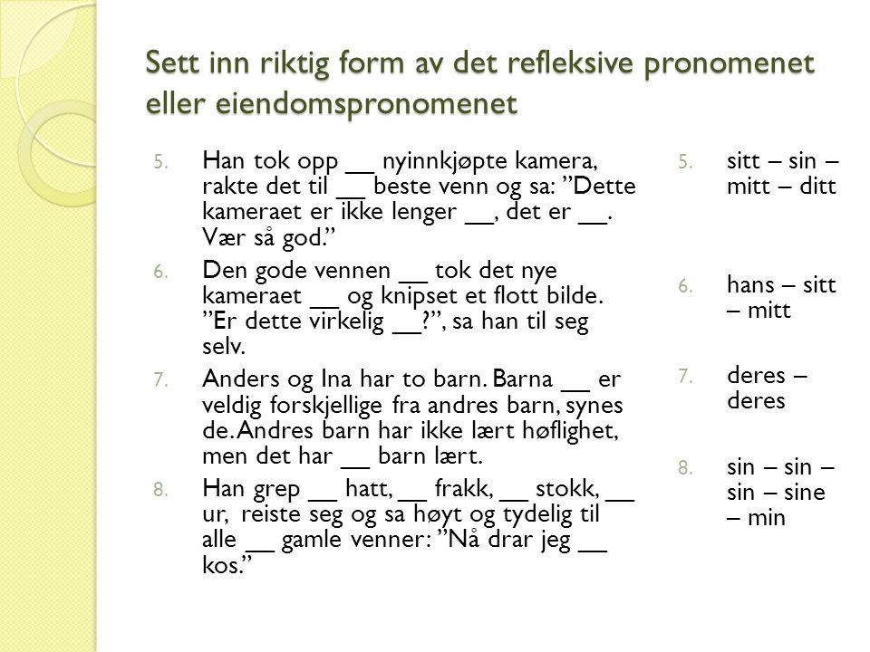 Sett inn riktig form av det refleksive pronomenet eller eiendomspronomenet 5.