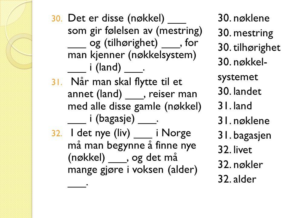 30. Det er disse (nøkkel) ___ som gir følelsen av (mestring) ___ og (tilhørighet) ___, for man kjenner (nøkkelsystem) ___ i (land) ___. 31. Når man sk