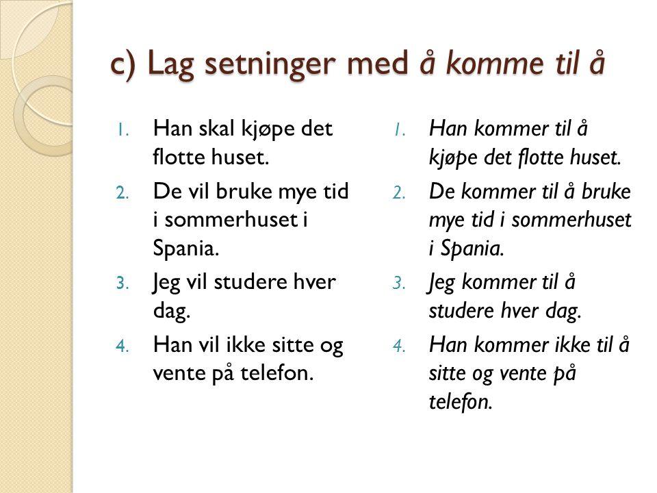 c) Lag setninger med å komme til å 5.De vil male huset selv.