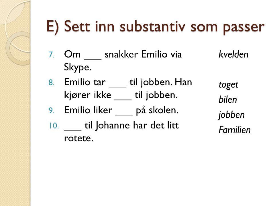 E) Sett inn substantiv som passer 7.Om ___ snakker Emilio via Skype.
