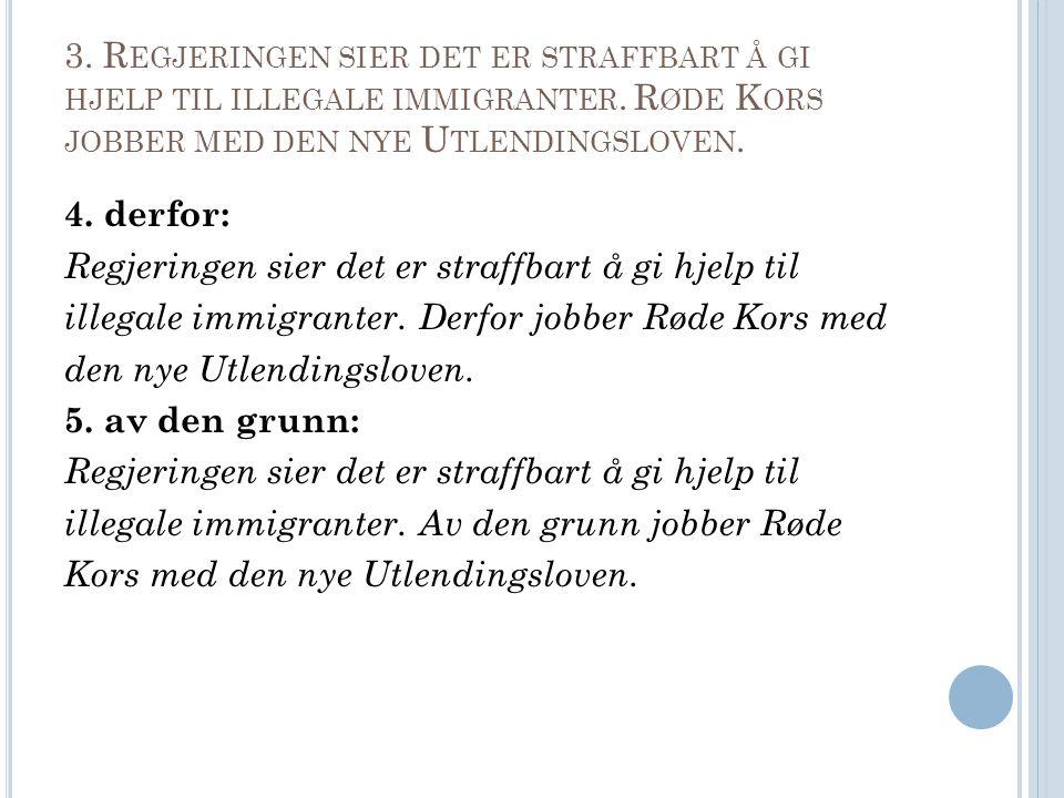 3.R EGJERINGEN SIER DET ER STRAFFBART Å GI HJELP TIL ILLEGALE IMMIGRANTER.